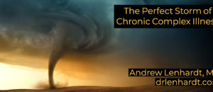 The Perfect Storm of Chronic Complex Illness